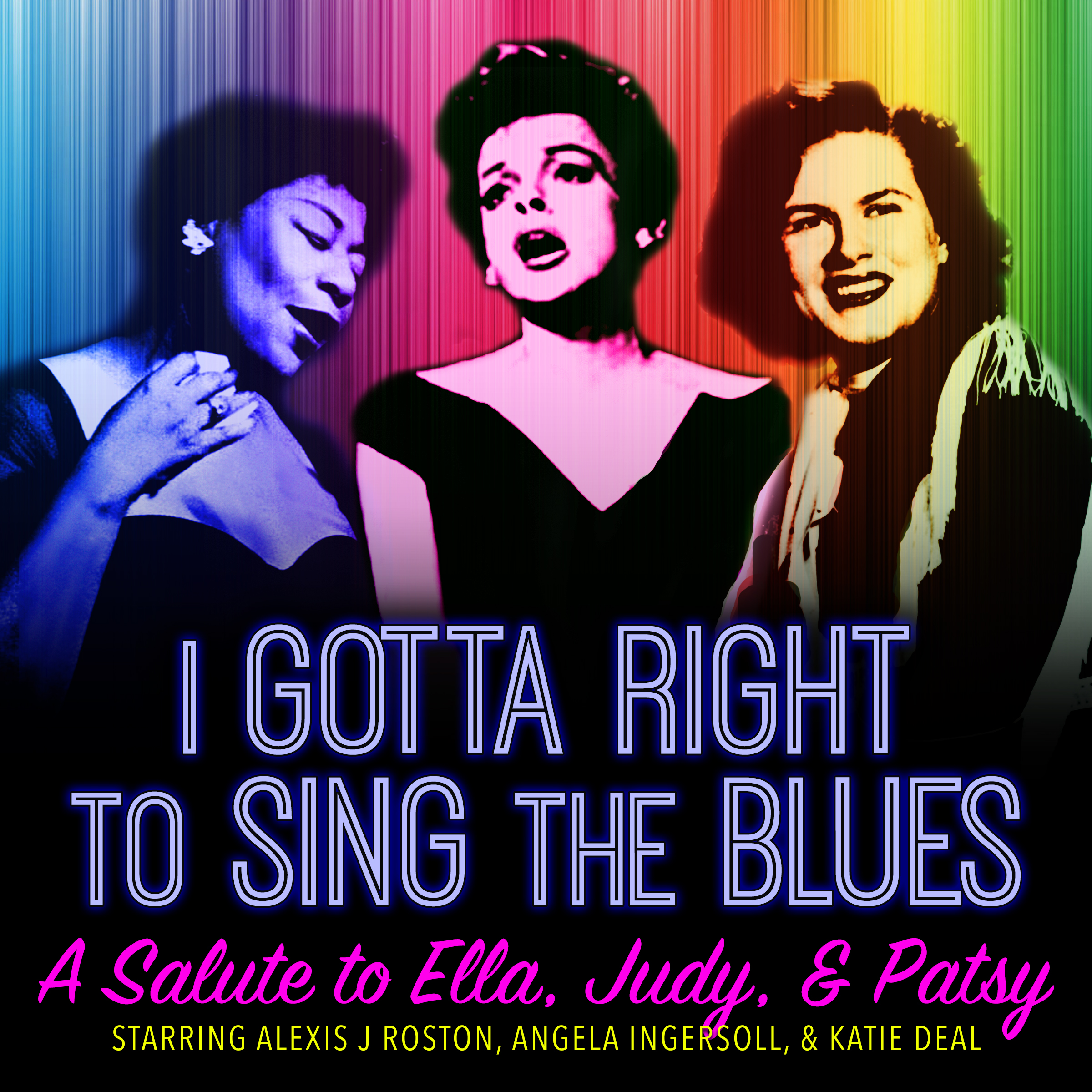 I Gotta Right to Sing the Blues: A Salute to Ella, Judy, & Patsy